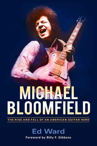 Ed Ward Michael Bloomfield The Rise Fall Of An American Guitar